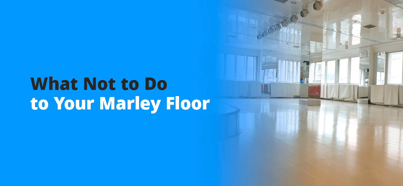 What Not to Do to Your Marley Floor